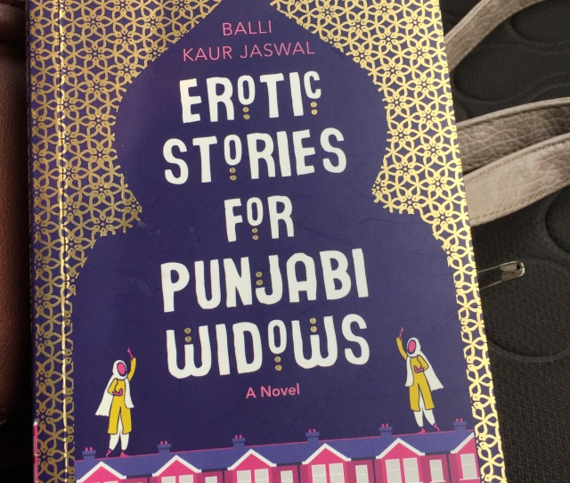 Book Review Erotic Stories For Punjabi Widows By Balli Kaur Jaswal Kitaab